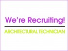 We're recruiting - Architectural Technician